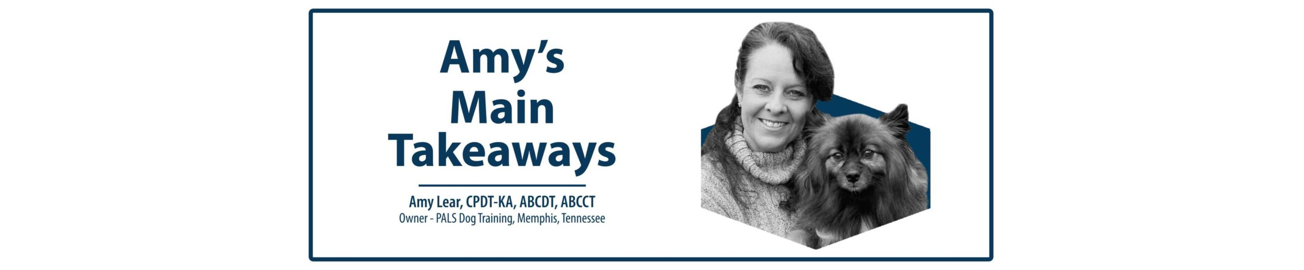 Amy Lear, CPDT-KA, ABCDT, ABCCT and her pup header